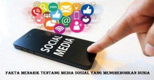 Fakta Menarik Tentang Media Sosial Yang Menghebohkan Dunia