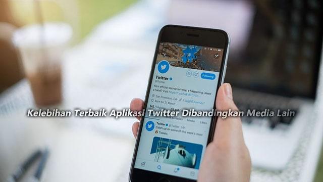 Kelebihan Terbaik Aplikasi Twitter Dibandingkan Media Lain